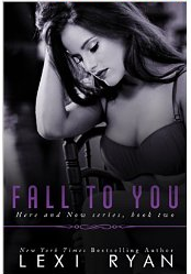 Fall To You by Lexi Ryan Here and Now Trilogy Book 2